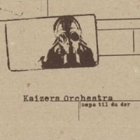 Kaizers Orchestra – Ompa til du dør (2001, Broiler Farm)