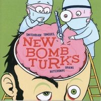 New Bomb Turks – Switchblade Tongues, Butterknife Brains (2003, Gearhead Records)