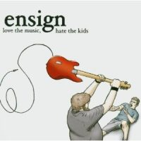 Ensign – Love the Music, Hate the Kids (2003, Blackout/Join the Team Player)