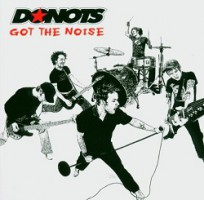 Donots – Got the Noise (2004, GUN Records/Supersonic Records)