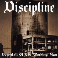 Discipline – Downfall of the Working Man (2005, I Scream Records)