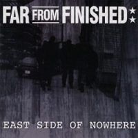 Far From Finished – East Side of Nowhere (2005, I Scream Records)