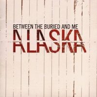 Between the Buried and Me – Alaska (2005, Victory Records)