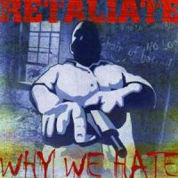 Retaliate – Why We Hate (2006, Filled With Hate Records)