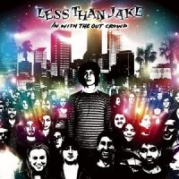 Less Than Jake – In With the Out Crowd (2006, Sire Records)