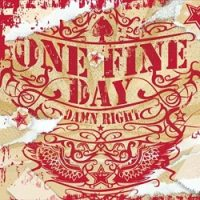 One Fine Day – Damn Right (2006, Rockhit Records)