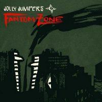 Jolly Jumpers – Fantom Zone (2008, Tug Records/Indigo)