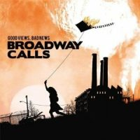 Broadway Calls – Good Views, Bad News (2009, SideOneDummy)