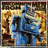Uncommon Men From Mars – Functional Dysfunctionality (2009, Kicking Records)