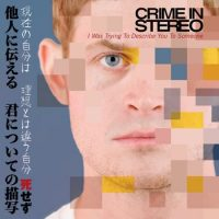 Crime in Stereo – I Was Trying to Describe You to Someone (2010, Bridge Nine Records)