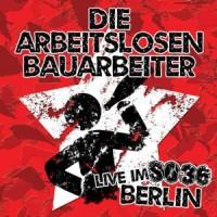 Die arbeitslosen Bauarbeiter – Live im SO36 Berlin (2010, Puke Music)