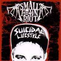 Small Town Riot – Suicidal Lifestyle (2010, True Rebel Records)