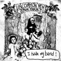 Uncommon Men From Mars – I Hate My Band ! (2010, Kicking Records)