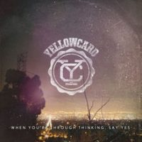 Yellowcard – When You're Through Thinking, Say Yes (2011, Hopeless Records)