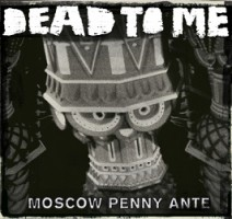 Dead to Me – Moscow Penny Ante (2011, Fat Wreck)