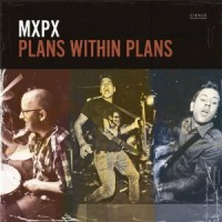 MxPx – Plans Within Plans (2012, Rock City Records/Flix Records)