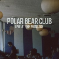 Polar Bear Club – Live at the Montage (2012, Bridge Nine Records)