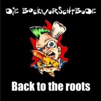 Die Bockwurschtbude – Back to the Roots (2013, Puke Music)