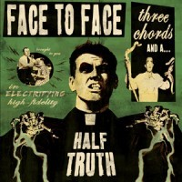 Face to Face – Three Chords and a Half Truth (2013, Rise Records)