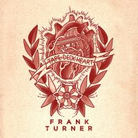 Frank Turner – Tape Deck Hearts (2013, Xtra Mile Records)