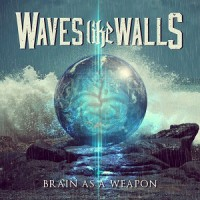 Waves Like Walls – Brain As a Weapon (2013, DIY)