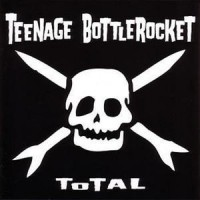 Teenage Bottlerocket – Total (2005, Red Scare Industries)