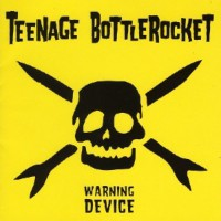 Teenage Bottlerocket – Warning Device (2008, Red Scare Industries)