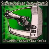 Television Knockout – Thrills From the Tube (2009, ANR Music/Broken Silence)