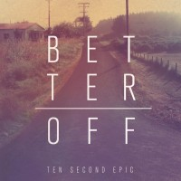 Ten Second Epic – Better Off (2011, Hassle Records)