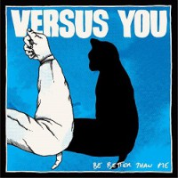Versus You – Be Better Than Me (2014, Cargo Records)