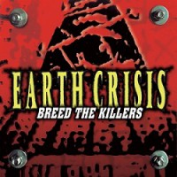 Earth Crisis – Breed the Killers (1998, Roadrunner/I Scream Records)