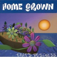 Home Grown – That's Business (1995, Liberation Records/Burning Heart Records)