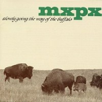 MxPx – Slowly Going the Way of the Buffalo (1998, A&M/Tooth & Nail)