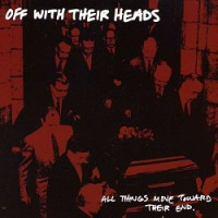 Off With Their Heads – All Things Move Towards Their End (2007, No Idea Records)