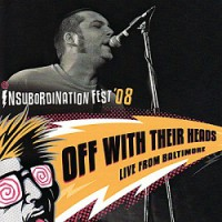 Off With Their Heads – Live From Baltimore (Insubordination Fest '08) (2008, Insubordination Records)