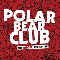 Polar Bear Club – The Redder, the Better (2006, Triple Attack Records/Luchador Records)