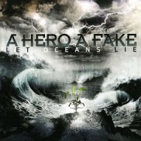 A Hero A Fake – Let Oceans Lie (2010, Victory Records)