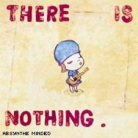 Absynthe Minded – There is Nothing (2007, Universal)