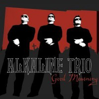 Alkaline Trio – Good Mourning (2003, Vagrant Records)