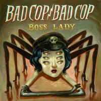 Bad Cop / Bad Cop – Boss Lady (2014, Fat Wreck)