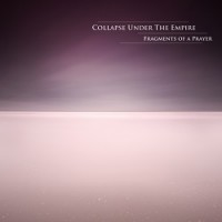 Collapse Under the Empire – Fragments of a Prayer (2012, Finaltune/Broken Silence)