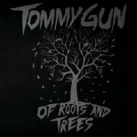 Tommy Gun – Of Roots and Trees (2014, Flix Records)