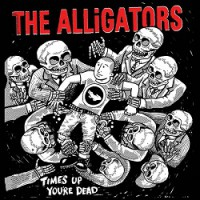 The Alligators – Time's Up, You're Dead (2012, Bridge Nine Records)