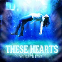 These Hearts – Yours to Take (2013, Victory Records)