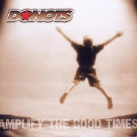 Donots – Amplify the Good Times (2002, GUN Records/Supersonic Records)