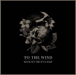 To the Wind – Block Out the Sun & Sleep (2014, Pure Noise Records)