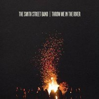 The Smith Street Band – Throw Me In The River (2014, Uncle-M)