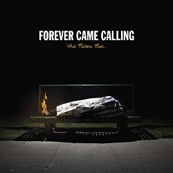 Forever Came Calling – What Matters Most (2014, Pure Noise Records)