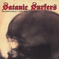 Satanic Surfers – Unconsciously Confined (2002, Bad Taste Records)