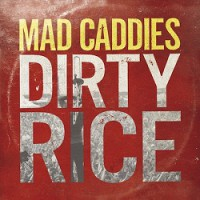 Mad Caddies – Dirty Rice (2014, Fat Wreck)